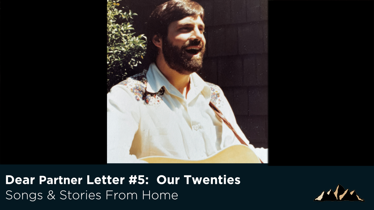Dear Partner Letter #5:  Our Twenties ~ Songs & Stories From Home Episode 65 ~ Mark Pearson Music