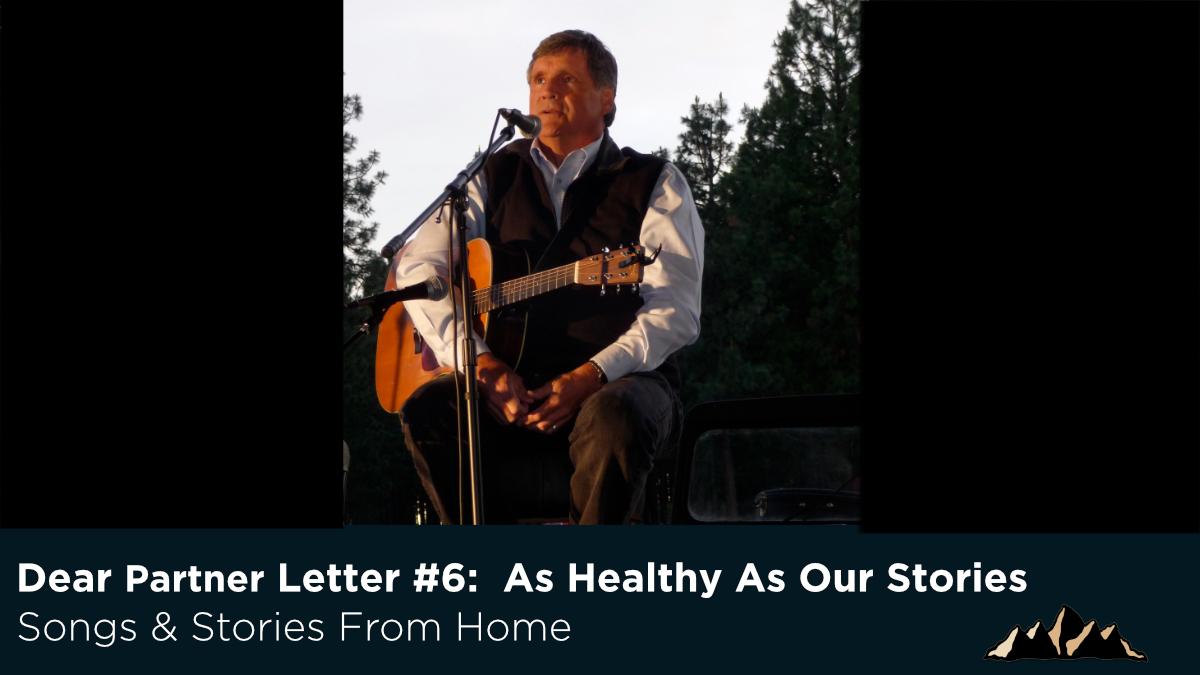 Dear Partner Letter #6:  As Healthy As Our Stories ~ Songs & Stories From Home Episode 66 ~ Mark Pearson Music