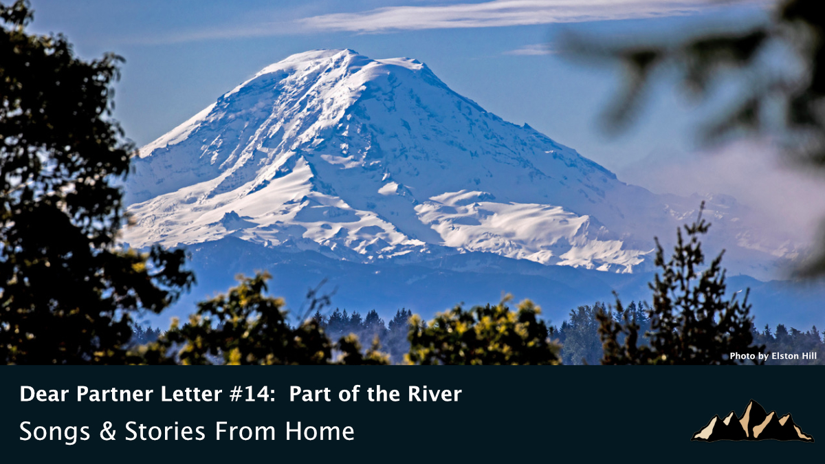 Dear Partner Letter #14:  Part of the River ~ Songs & Stories From Home Episode 74 ~ Mark Pearson Music