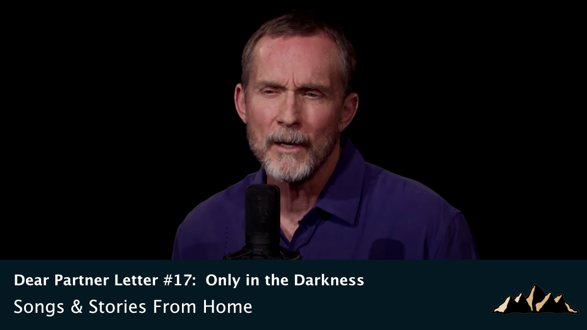 Dear Partner Letter #17:  Only in the Darkness ~ Songs & Stories From Home Episode 77 ~ Mark Pearson Music