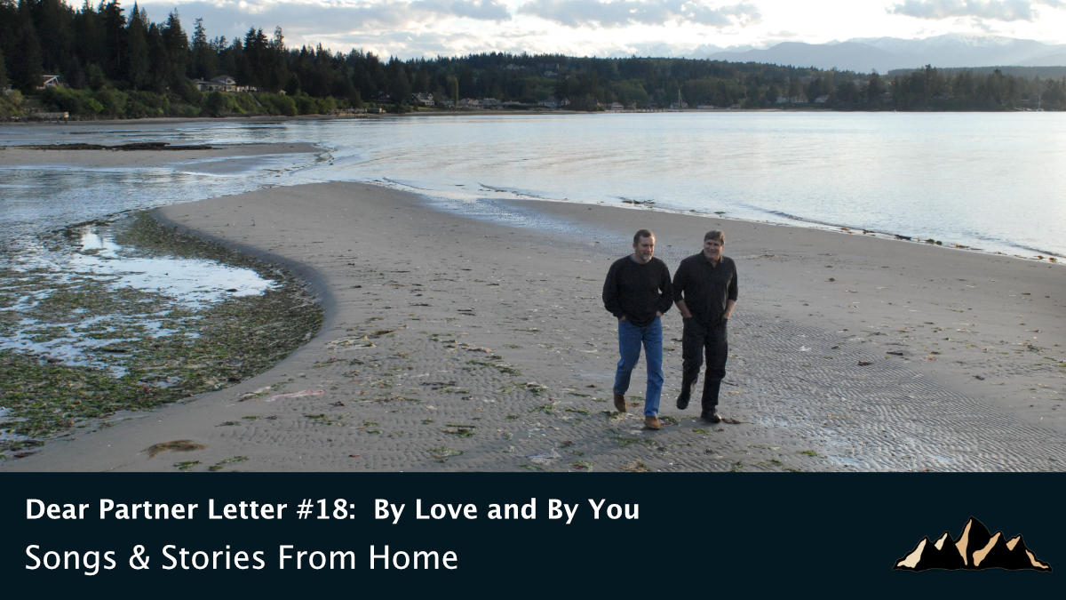 Dear Partner Letter #18:  By Love and By You ~ Songs & Stories From Home Episode 78 ~ Mark Pearson Music