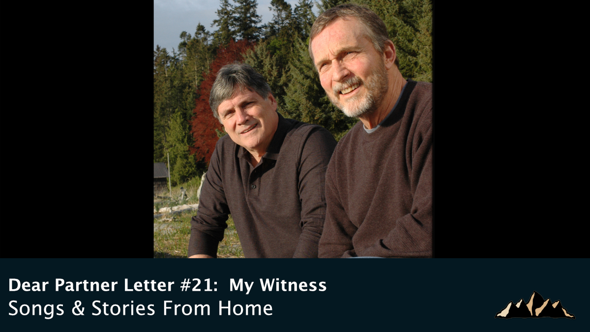 Dear Partner Letter #21:  My Witness ~ Songs & Stories From Home Episode 81 ~ Mark Pearson Music