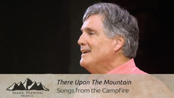 Campfire 48: There Up on That Mountain