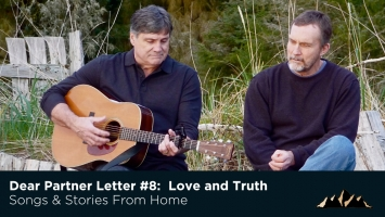Dear Partner Letter #8:  Love and Truth: